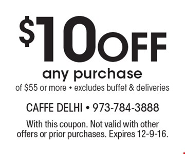 $10 Off any purchase of $55 or more - excludes buffet & deliveries. With this coupon. Not valid with other offers or prior purchases. Expires 12-9-16.