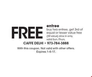 Free entree. Buy two entree, get 3rd of equal or lesser value free ($9 value) Dine in only, valid Sun.-Thurs. With this coupon. Not valid with other offers. Expires 1-6-17.
