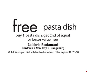 free pasta dish buy 1 pasta dish, get 2nd of equal or lesser value free. With this coupon. Not valid with other offers. Offer expires 10-28-16.