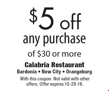 $5 off any purchase of $30 or more. With this coupon. Not valid with other offers. Offer expires 10-28-16.