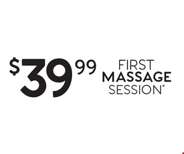 $39.99 FIRST MASSAGE SESSION*.  *Offer good for first-time guests only. One-hour session consists of 50-minute massage or facial and time for consultation and dressing. Prices subject to change. Rates and services may vary by location and session. Not all Massage Envy locations offer facial and other services. For a specific list of services, check with the specific location or see MassageEnvy.com. Additional local taxes and fees may apply. Each location is independently owned and operated.  ©2015 Massage Envy Franchising, LLC.