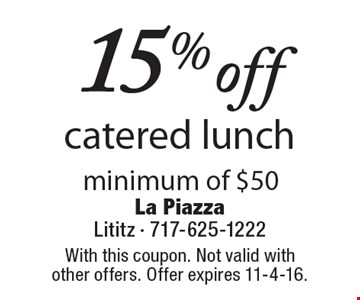 15% off catered lunch minimum of $50. With this coupon. Not valid with other offers. Offer expires 11-4-16.