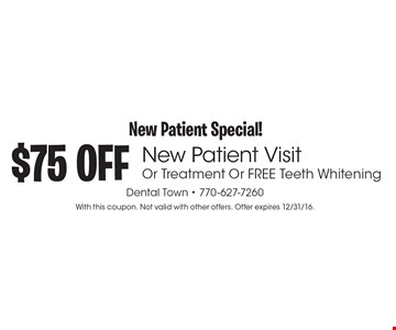 New Patient Special! $75 OFF New Patient Visit Or Treatment Or Free Teeth Whitening. With this coupon. Not valid with other offers. Offer expires 12/31/16.