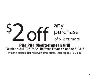 $2 off any purchase of $12 or more. With this coupon. Not valid with other offers. Offer expires 10-28-16.