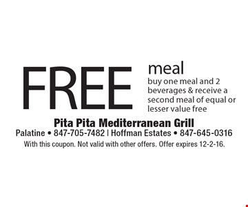 Free meal. Buy one meal and 2 beverages & receive a second meal of equal or lesser value free. With this coupon. Not valid with other offers. Offer expires 12-2-16.