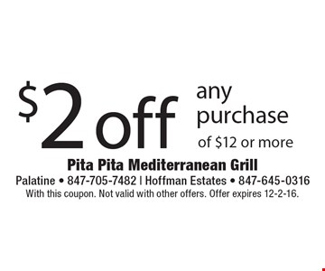 $2 off any purchase of $12 or more. With this coupon. Not valid with other offers. Offer expires 12-2-16.