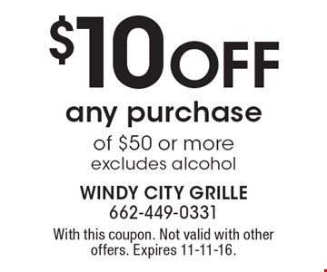 $10 OFF any purchase of $50 or more. Excludes alcohol. With this coupon. Not valid with other offers. Expires 11-11-16.