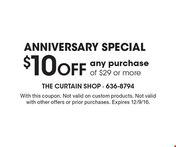 ANNIVERSARY SPECIAL $10 OFF any purchase of $29 or more. With this coupon. Not valid on custom products. Not valid with other offers or prior purchases. Expires 12/9/16.