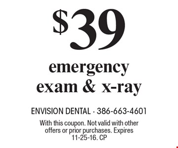 $39 emergency exam & x-ray. With this coupon. Not valid with other offers or prior purchases. Expires 11-25-16. CP