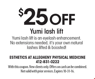$25 off Yumi lash lift. Yumi lash lift is an eyelash enhancement. No extensions needed, it's your own natural lashes lifted & boosted! With this coupon. New clients only. Offers on card can be combined. Not valid with prior services. Expires 10-31-16.