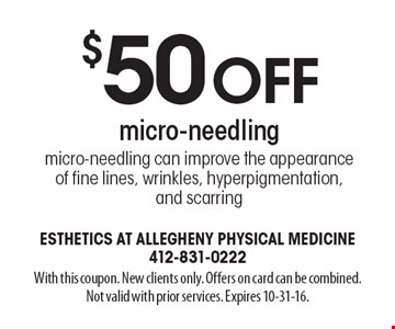 $50 off micro-needling. Micro-needling can improve the appearance of fine lines, wrinkles, hyperpigmentation, and scarring. With this coupon. New clients only. Offers on card can be combined.Not valid with prior services. Expires 10-31-16.