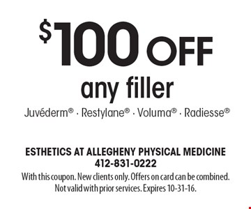 $100 off any filler (Juvederm, Restylane, Voluma, Radiesse). With this coupon. New clients only. Offers on card can be combined. Not valid with prior services. Expires 10-31-16.
