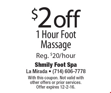 $2 off 1 Hour Foot Massage Reg. $20/hour. With this coupon. Not valid with other offers or prior services. Offer expires 12-2-16.
