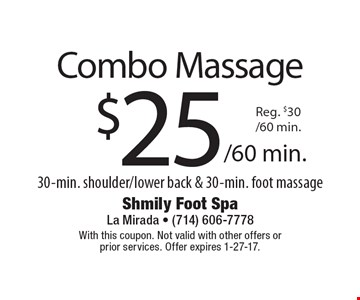 $25 Combo Massage 30-min. shoulder/lower back & 30-min. foot massage. With this coupon. Not valid with other offers or prior services. Offer expires 1-27-17.