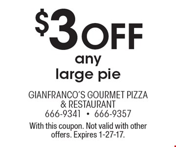 $3 off any large pie. With this coupon. Not valid with other offers. Expires 1-27-17.
