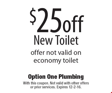 $25 Off New Toilet. Offer not valid on economy toilet . With this coupon. Not valid with other offers or prior services. Expires 12-2-16.