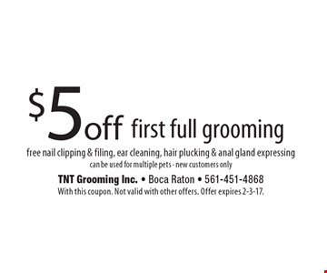 $5 off first full grooming. Free nail clipping & filing, ear cleaning, hair plucking & anal gland expressing. Can be used for multiple pets - new customers only. With this coupon. Not valid with other offers. Offer expires 2-3-17.
