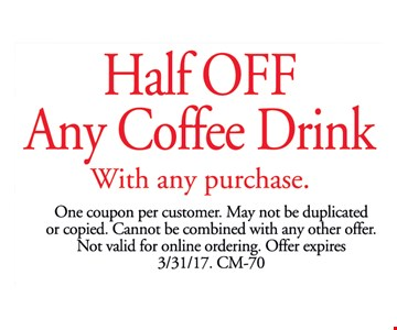 Half OFF Any Coffee Drink With any purchase. Excludes Specialty items such as Croissants and Polish Varieties. One coupon per customer. May not be duplicated or copied. Cannot be combined with any other offer. Not valid for online ordering. Offer expires 3/31/17. CM-70