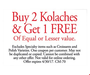 1 Free Kolache. Buy 2 Kolaches, get 1 of equal or lesser value free.