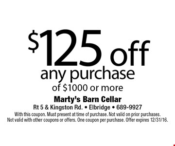 $125 off any purchase of $1000 or more. With this coupon. Must present at time of purchase. Not valid on prior purchases. Not valid with other coupons or offers. One coupon per purchase. Offer expires 12/31/16.