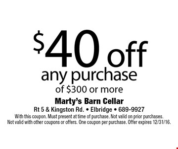 $40 off any purchase of $300 or more. With this coupon. Must present at time of purchase. Not valid on prior purchases. Not valid with other coupons or offers. One coupon per purchase. Offer expires 12/31/16.
