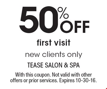 50% Off first visit. New clients only. With this coupon. Not valid with other offers or prior services. Expires 10-30-16.