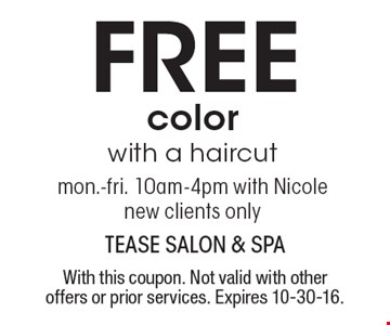 FREE color with a haircut. Mon.-fri. 10am-4pm with Nicole. New clients only. With this coupon. Not valid with other offers or prior services. Expires 10-30-16.