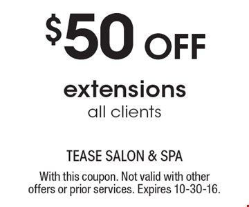 $50 Off extensions. All clients. With this coupon. Not valid with other offers or prior services. Expires 10-30-16.