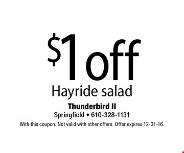 $1 off Hayride salad. With this coupon. Not valid with other offers. Offer expires 12-31-16.