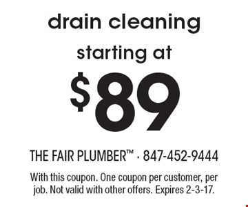 Drain cleaning starting at $89. With this coupon. One coupon per customer, per job. Not valid with other offers. Expires 2-3-17.