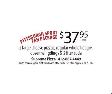 Pittsburgh Sports Fan Package $37.95+ tax. 2 large cheese pizzas, regular whole hoagie, dozen wingdings & 2 liter soda. With this coupon. Not valid with other offers. Offer expires 10-28-16.