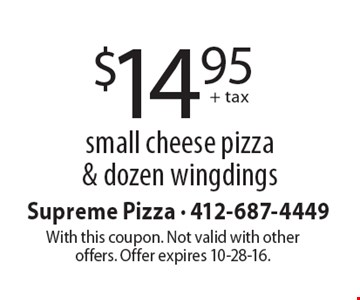 $14.95 + tax small cheese pizza & dozen wingdings. With this coupon. Not valid with other offers. Offer expires 10-28-16.