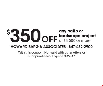 $350 Off any patio or landscape project of $3,500 or more. With this coupon. Not valid with other offers or prior purchases. Expires 3-24-17.