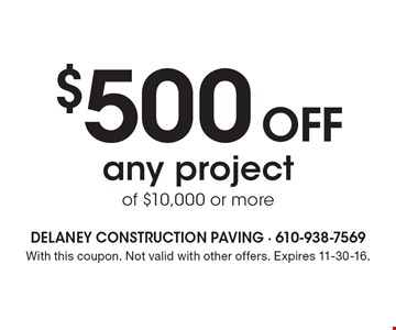 $500 Off any project of $10,000 or more. With this coupon. Not valid with other offers. Expires 11-30-16.