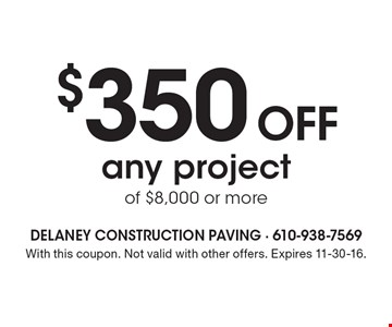 $350 Off any project of $8,000 or more. With this coupon. Not valid with other offers. Expires 11-30-16.