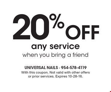 20% Off any service when you bring a friend. With this coupon. Not valid with other offers or prior services. Expires 10-28-16.