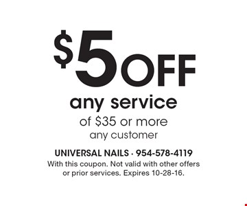 $5 Off any service of $35 or more, any customer. With this coupon. Not valid with other offers or prior services. Expires 10-28-16.