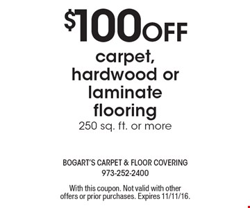 $100 off carpet, hardwood or laminate flooring. 250 sq. ft. or more. With this coupon. Not valid with other offers or prior purchases. Expires 11/11/16.