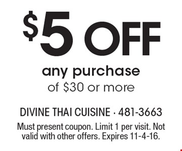 $5 OFF any purchase of $30 or more. Must present coupon. Limit 1 per visit. Not valid with other offers. Expires 11-4-16.