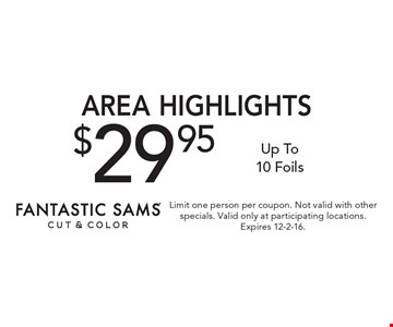 $29.95 AREA HIGHLIGHTS, Up To 10 Foils. Limit one person per coupon. Not valid with other specials. Valid only at participating locations. Expires 12-2-16.