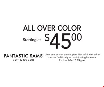 All over color starting at $45.00. Limit one person per coupon. Not valid with other specials. Valid only at participating locations. Expires 4-14-17. Clipper