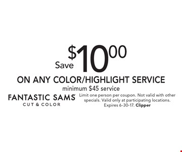 Save $10.00 on any color/highlight service. Minimum $45 service. Limit one person per coupon. Not valid with other specials. Valid only at participating locations. Expires 6-30-17. Clipper