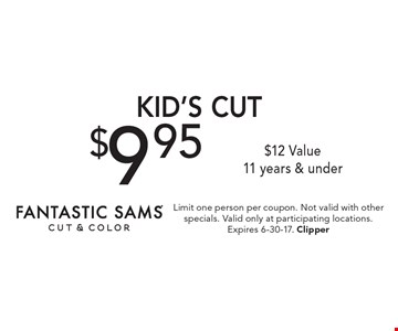 $9.95 Kid's Cut. $12 Value. 11 years & under. Limit one person per coupon. Not valid with other specials. Valid only at participating locations. Expires 6-30-17. Clipper