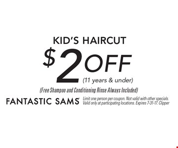 $2 OFF Kid's Haircut (11 years & under). Limit one person per coupon. Not valid with other specials. Valid only at participating locations. Expires 7-31-17. Clipper