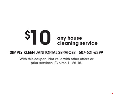 $10 Off any house cleaning service. With this coupon. Not valid with other offers or prior services. Expires 11-25-16.