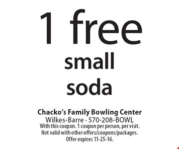 1 free small soda. With this coupon. 1 coupon per person, per visit.Not valid with other offers/coupons/packages. Offer expires 11-25-16.