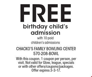 Free birthday child's admission with 10 paid children's admissions. With this coupon. 1 coupon per person, per visit. Not valid for Glow, league, specials or with other offers/coupons/packages. Offer expires 3-3-17.