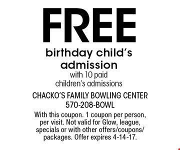 Free birthday child's admission with 10 paid children's admissions. With this coupon. 1 coupon per person, per visit. Not valid for Glow, league, specials or with other offers/coupons/packages. Offer expires 4-14-17.