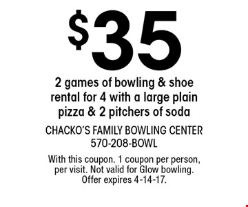 $35 2 games of bowling & shoe rental for 4 with a large plain pizza & 2 pitchers of soda. With this coupon. 1 coupon per person, per visit. Not valid for Glow bowling. Offer expires 4-14-17.