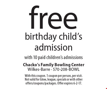 Free birthday child's admission with 10 paid children's admissions. With this coupon. 1 coupon per person, per visit. Not valid for Glow, league, specials or with other offers/coupons/packages. Offer expires 6-2-17.